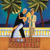 Dirty Rotten Scoundrels: Original Broadway Cast Recording